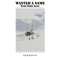 FRENSHIP, Yoke Lore - Wanted A Name