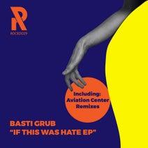 Basti Grub, Mashee, Aviation Center - If This Was Hate EP