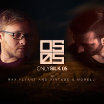 Max Flyant, Vintage & Morelli - Only Silk 05 (Mixed by Max Flyant and Vintage & Morelli)