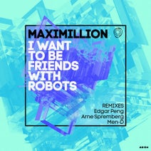 Maximillion, Edgar Peng, Men-D, Arne Spremberg - I Want To Be Friends With Robots