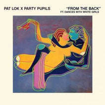 Pat Lok, Party Pupils - From the Back (feat. Dances with White Girls) [Instrumental]