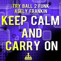 Try Ball 2 Funk & Asely Frankin - Keep Calm And Carry On