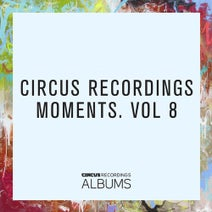 Cristoph, David Glass, Ki Creighton, Kydus, Maher Daniel, Casa (Aka Mike Casa), Paul Ritch, Tom Flynn, Yousef, Demian Muller, Knowkontrol, Cabarza, Kaud, Green Velvet, Emerson Todd, Jay Lumen - Circus Recordings Moments, Vol.8