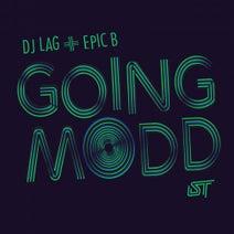 DJ Lag, Epic B - Going Modd
