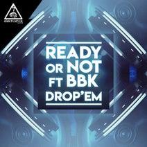 Ready Or Not, BBK - Drop Em'