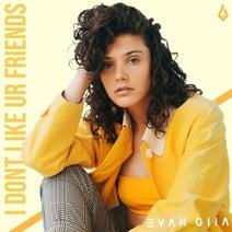EVAN GIIA - I DON'T LIKE UR FRIENDS
