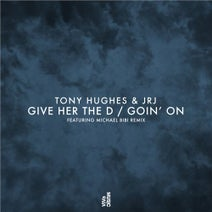 JRJ, Tony Hughes, Michael Bibi - Give Her The D / Goin On