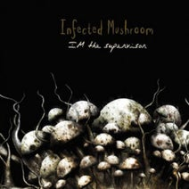 Infected Mushroom - I'm The Supervisor