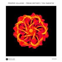 Proper Villains - Freak Mother / You Sweatin'