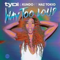 TyDi, Kundo, Naz Tokio - Way Too Loud