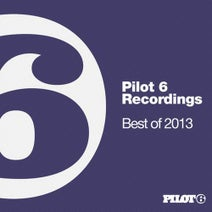 Bonnici, Chable, Harry Peat, Zaa, Molly Bancroft, Eelke Kleijn, Olivier Weiter, Quivver, Shiloh, Martin Roth, Audien - Pilot 6 Recordings - Best Of 2013