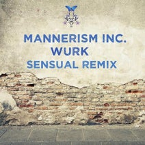 Sensual, Mannerism Inc - Wurk