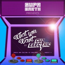 Cuz Electric - What You Want