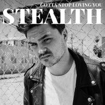 Stealth - Gotta Stop Loving You
