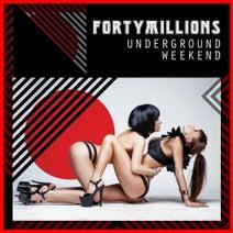 Fortymillions - Underground Weekend