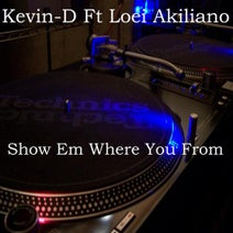 Kevin-D, Loei Akiliano - Show Em Where You From