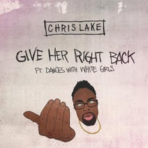 Chris Lake, Dances With White Girls - Give Her Right Back [ft. Dances With White Girls]