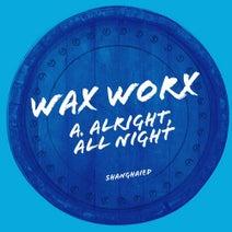 Wax Worx - Alright, All Night