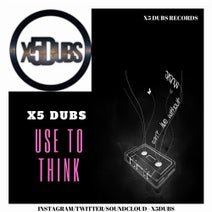 X5 Dubs - Use To Think