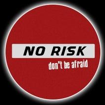 No Risk - Don't Be Afraid