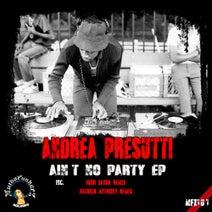 Andrea Presutti, Patrick Anthony, Igor Zanga - Ain't No Party EP