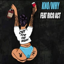 Rico Act, Kno/Why - Out For The Night