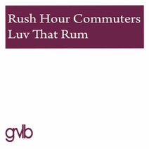 Rush Hour Commuters - Luv That Rum