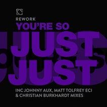 Rework, Johnny Aux, Matt Tolfrey, Christian Burkhardt - You're So Just Just (Remixes)