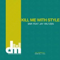 SNR, Jay Wiltzen, V.B.A., Ewan Rill - Kill Me With Style (Remixes 2016)