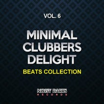 Tony Kairom, Nacim Ladj, Alex Portarulo, Joseph Matera, Joe Maleda, Starlight Duo, Outside The Cage, Joe Dominguez - Minimal Clubbers Delight, Vol. 6 (Beats Collection)