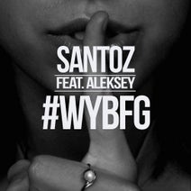 Santoz, Aleksey - Santoz Feat. Aleksey - #WYBFG
