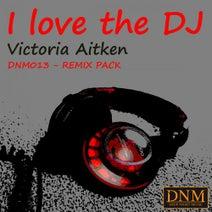 Victoria Aitken, Tech House Heroes, Mr. Root, Skoopman - I Love the DJ (Remix Pack)