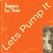 Jaques Le Noir - Lets Pump It