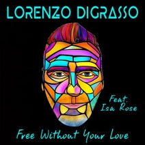 Lorenzo Digrasso, Isa Rose, Stefano Cortes - Free Without Your Love (feat. Isa Rose)