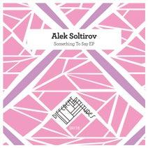 Alek Soltirov - Something To Say EP