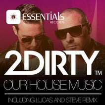 2Dirty, Lucas and Steve - Our House Music