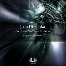 Josh Dirschka, Jean Boris - Collapse The Wave Function