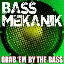Bass Mekanik - Grab'em by the Bass