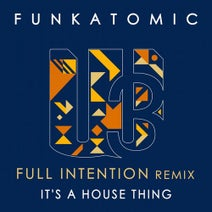 Full Intention, Funkatomic - It's a House Thing (Full Intention Remix)