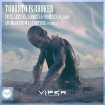 Toronto Is Broken, J Swif, MZKA - Spite, Lessons, Regrets & Promises / An Image From The Outside