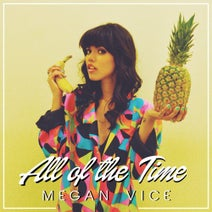 Megan Vice - All Of The Time