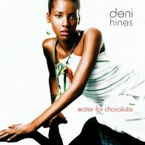 Deni Hines - Water For Chocolate
