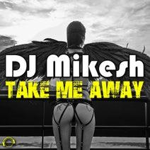 DJ Mikesh - Take Me Away