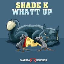 Shade K - Whatt Up
