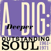 Larry Banks, Barbara & The Browns, Jaibi, The Untouchables, Jean Stanback, Jimmy Holiday, Billy Young, Brendetta Davis, Jackie Lee, Raw Spitt, Sam And Bill, The Knight Brothers, Eddie & Ernie - A Deeper Dig: Outstanding Soul 1961-1971