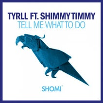 Shimmy Timmy, TYRLL - Tell Me What To Do