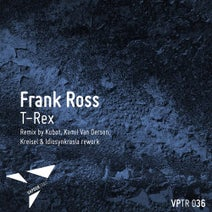 Frank Ross, Kubot, Kamil Van Derson, Kreisel, Idiosynkrasia - T-Rex