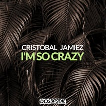 Cristobal & Jamiez - I'm so Crazy