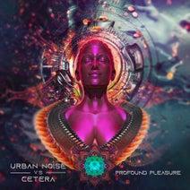 Cetera, Urban Noise - Profound Pleasure