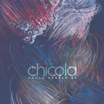 Chicola - Could Heaven Be